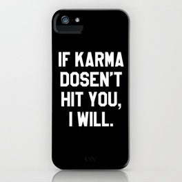IF KARMA DOESN'T HIT YOU I WILL (Black & White) iPhone Case