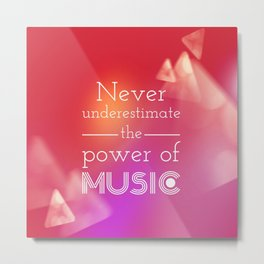 Never underestimate the power of music Metal Print