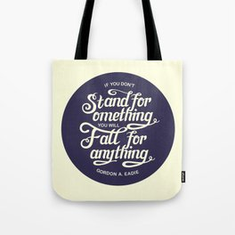 If You Dont Stand for Something You Will Fall for Anything Tote Bag
