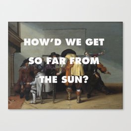How'd We Get so Far from the Sun Canvas Print