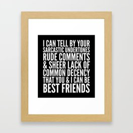 I CAN TELL BY YOUR SARCASTIC UNDERTONES, RUDE COMMENTS... CAN BE BEST FRIENDS (Black & White) Framed Art Print