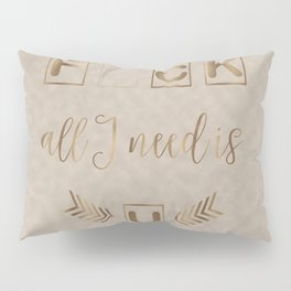 All I need is U Funny Typography Pillow Sham
