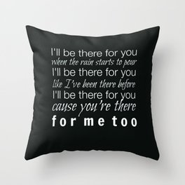 I'll be there for you Friends TV Show Theme Song Black Throw Pillow