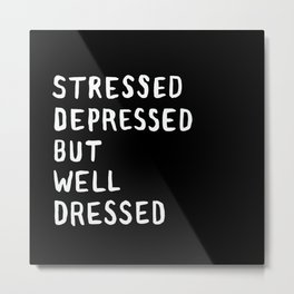 Stressed, Depressed, But Well Dressed Metal Print
