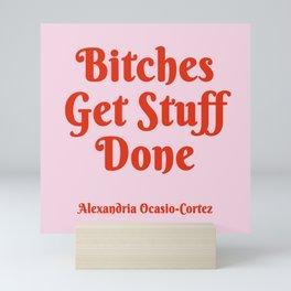 Bitches Get Stuff Done -AOC Mini Art Print