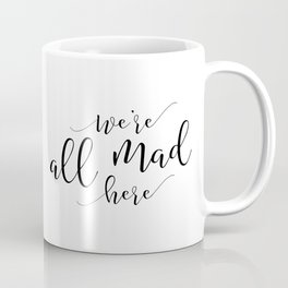 Funny home print / Mad Hatter / Party / Crazy family sign / We're all mad here / Lewis Carroll quote Coffee Mug