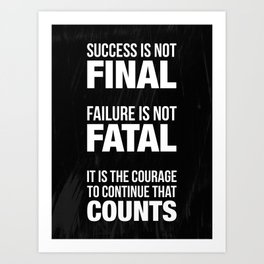 Success is not final. Failure is not fatal. It is the courage to continue that counts. Art Print