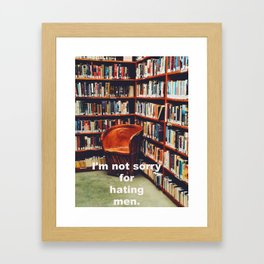 I'm not sorry for hating men Framed Art Print