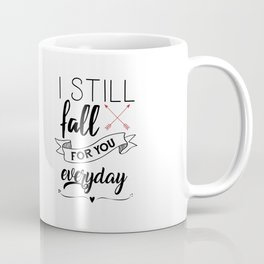 I still fall for you every day Coffee Mug