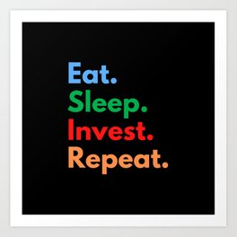 Eat. Sleep. Invest. Repeat. Art Print