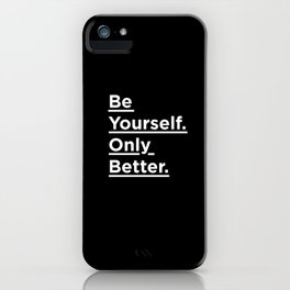 Be Yourself Only Better black and white monochrome typography poster design home wall bedroom decor iPhone Case