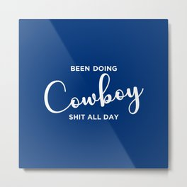 Been Doing Cowboy Shit All Day Metal Print