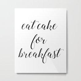 Eat Cake For Breakfast Metal Print