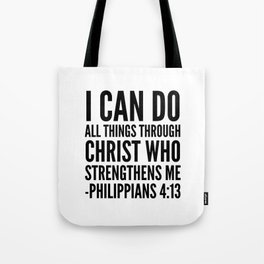 I CAN DO ALL THINGS THROUGH CHRIST WHO STRENGTHENS ME PHILIPPIANS 4:13 Tote Bag