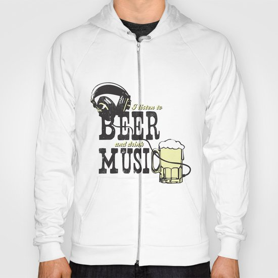 I Listen to Beer and Drink Music Hoody