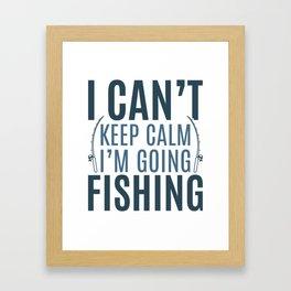 I can't keep calm I'm going fishing Framed Art Print