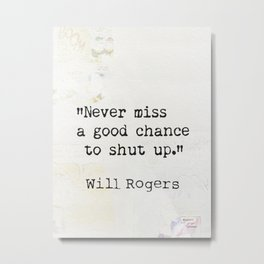 Never miss a good chance to shut up. Will Rogers quote-collage Metal Print