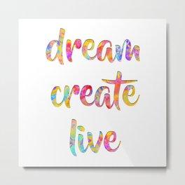 Dream Create Live #sabidussi #motivational #typography #society6 Metal Print