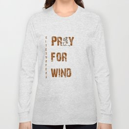 Kitesurfers Pray for Wind Long Sleeve T-shirt