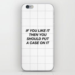 Put a case on it iPhone Skin