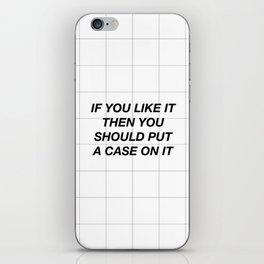 Put a case on it iPhone Skin