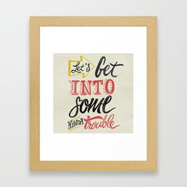 Let's Get Into Some Kinda Trouble Framed Art Print