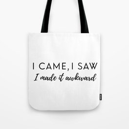 I made it awkward Tote Bag