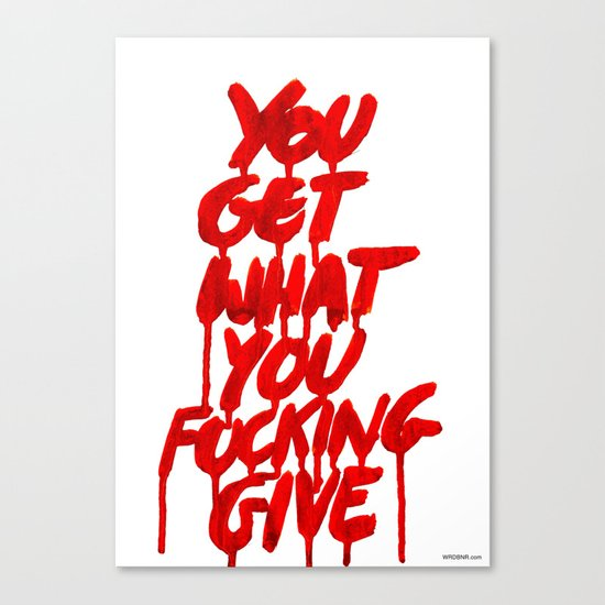You Get What You Give Canvas Print