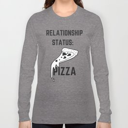 Relationship Status: Pizza, Pizza Lover Long Sleeve T-shirt