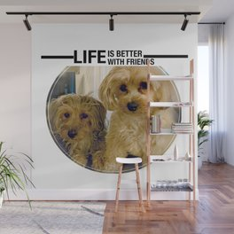 Life is Better with Friends Dogs Wall Mural