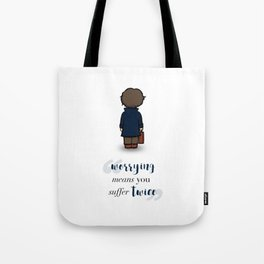 Worrying means you suffer twice - Newt Scamander Tote Bag