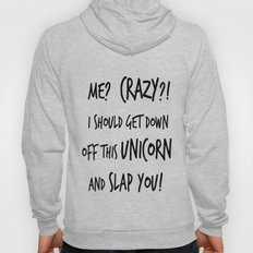 Me? Crazy? I Should Get Down Off This Unicorn And Slap you Hoody