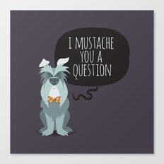 Schnauzer mustache you a question Canvas Print