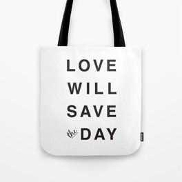 LOVE WILL SAVE THE DAY black and white Tote Bag