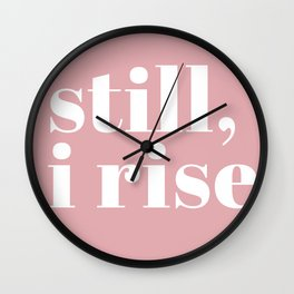 still I rise VIII Wall Clock