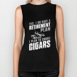 yes I do have a retirement plan I plan to smoke cigars t-shirts Biker Tank