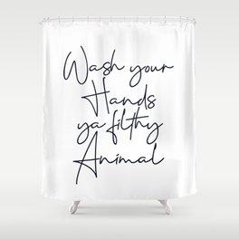 Wash your hands ya filthy animal script Shower Curtain