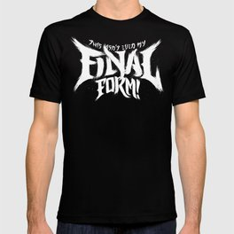 THIS ISN'T EVEN MY FINAL FORM! T-shirt