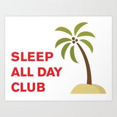 Sleep All Day Club Art Print