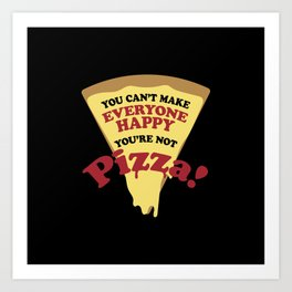 You can't make everyone happy you are not pizza Art Print