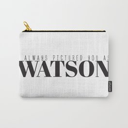I Always Pictured You As Watson Carry-All Pouch