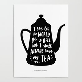 I Say Let the World Go to Hell But I Shall Always Have My Tea Black and White kitchen home decor Poster