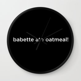 Babette ate oatmeal! Wall Clock