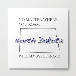 No Matter Where You Roam North Dakota Will Always Be Home Metal Print