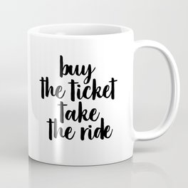 Buy The Ticket Take The Ride, Motivational Art, Inspirational Art, Typography Art Coffee Mug