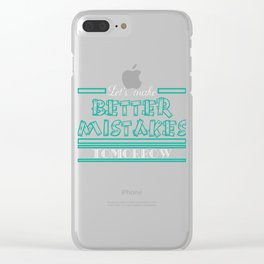 """Let's Make Better Mistakes Tomorrow"" tee design. Makes a nice and sensible gift to your family too! Clear iPhone Case"