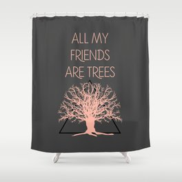 All My Friends Are Trees Shower Curtain