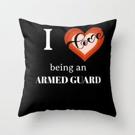 I LOVE BEING AN ARMED GUARD Throw Pillow