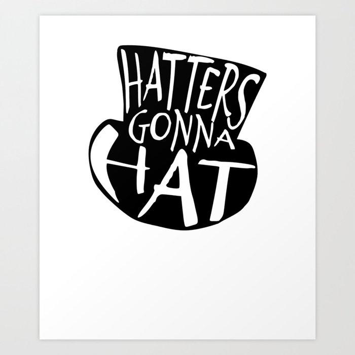eece17c44 Hatters Gonna Hat Art Print by koolmodee