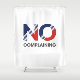 No Complaining Shower Curtain